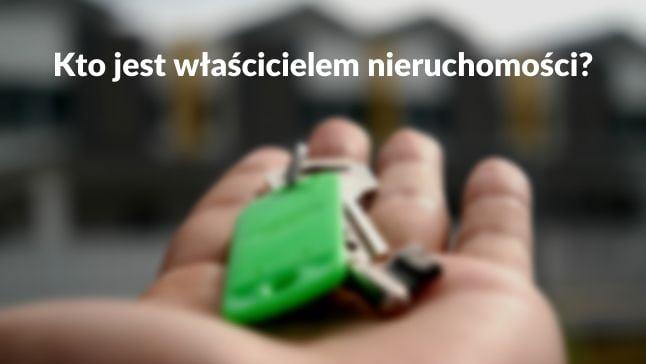 kto jest właścicielem nieruchomości